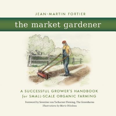 The Market Gardener By Fortier, Jean-martin/ Fleming, Severine Von Tscharner (FRW)/ Bilodeau, Marie