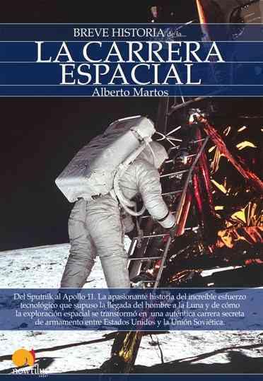 Breve historia de la carrera espacial/ Brief History of Space Race By Martos, Alberto